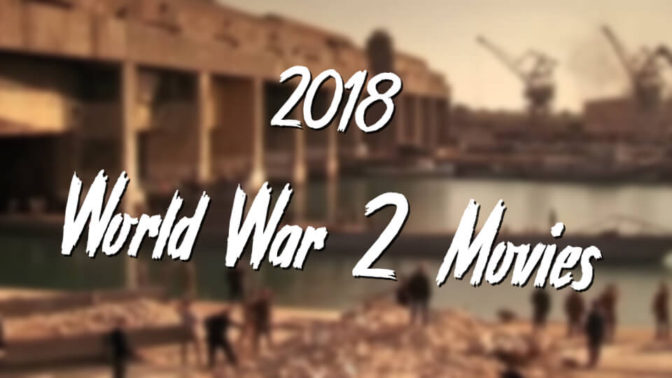 New WW2 movies in 2018